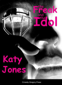 'The Freak and the Idol,' by Katy Jones